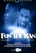 Fun Idi Kan on iROKOtv - Nollywood