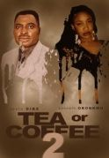 Tea Or Coffee  2 on iROKOtv - Nollywood
