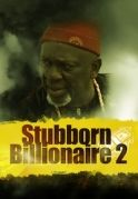 Stubborn Billionaire 2 on iROKOtv - Nollywood