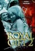 Royal Gift  2 on iROKOtv - Nollywood