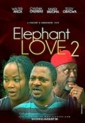 Elephant Love 2 on iROKOtv - Nollywood