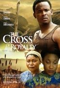 The Cross Of Royalty on iROKOtv - Nollywood