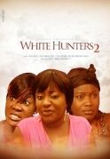 White Hunters 2 on iROKOtv - Nollywood