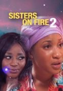 Sisters On Fire 2 on iROKOtv - Nollywood