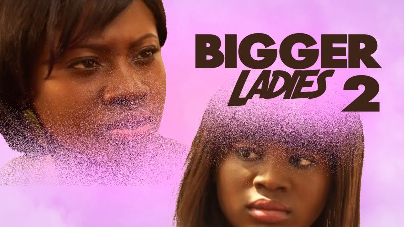 Bigger Ladies 2 on iROKOtv - Nollywood